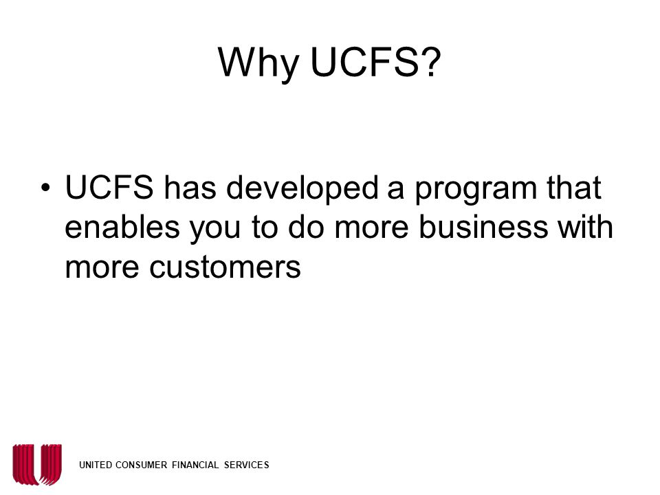 Why UCFS? UCFS has developed a program that enables you to do more business with more customers
