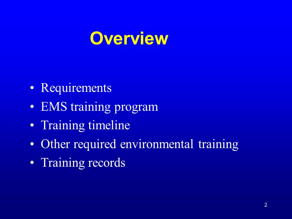 2 Overview Requirements EMS training program Training timeline Other required environmental training Training records