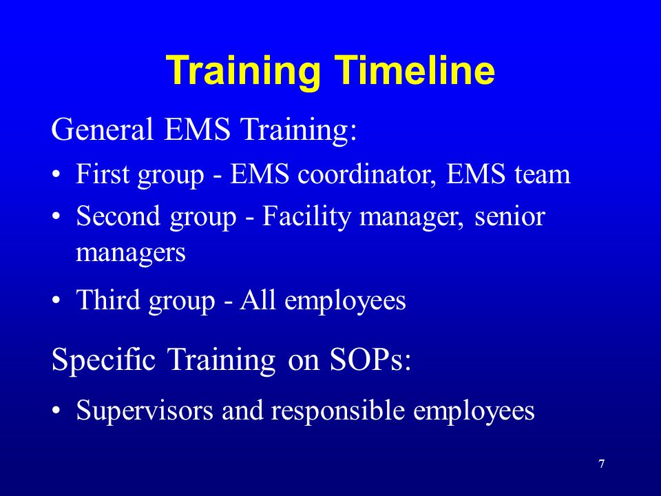 7 Training Timeline General EMS Training: First group - EMS coordinator, EMS team Second group - Facility manager, senior managers Third group - All employees Specific Training on SOPs: Supervisors and responsible employees