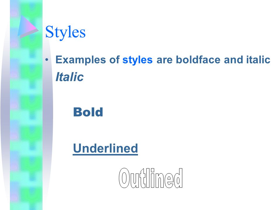 Styles Examples of styles are boldface and italic Italic Bold Underlined