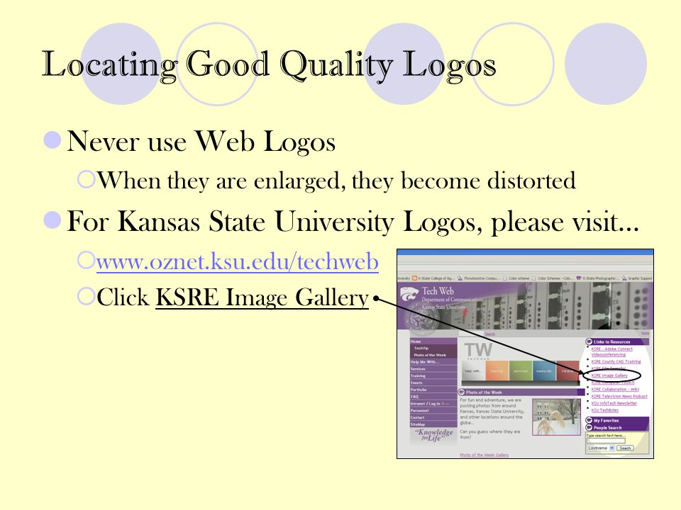 Locating Good Quality Logos Never use Web Logos  When they are enlarged, they become distorted For Kansas State University Logos, please visit…  www