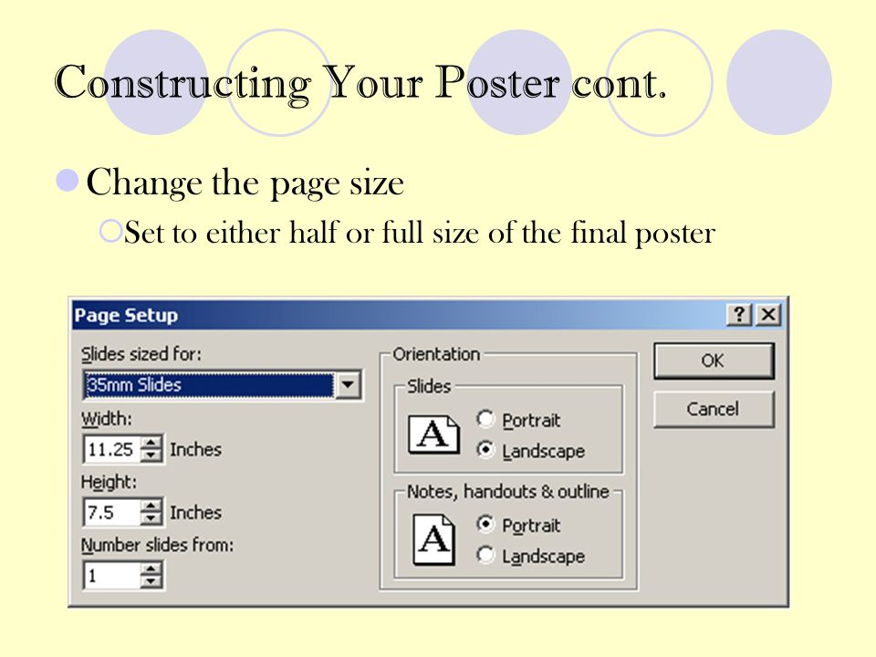 Constructing Your Poster cont. Change the page size  Set to either half or full size of the final poster