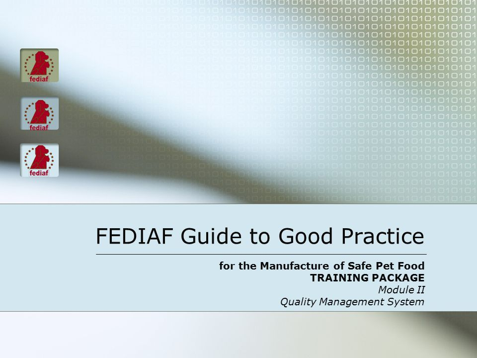 FEDIAF Guide to Good Practice for the Manufacture of Safe Pet Food TRAINING PACKAGE Module II Quality Management System