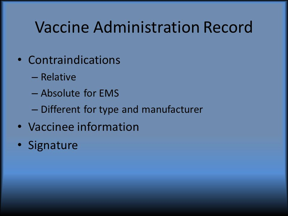 Contraindications – Relative – Absolute for EMS – Different for type and manufacturer Vaccinee information Signature