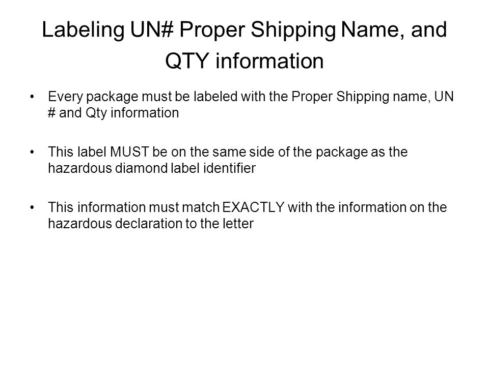 Labeling UN# Proper Shipping Name, and QTY information Every package must be labeled with the Proper Shipping name, UN # and Qty information This labe