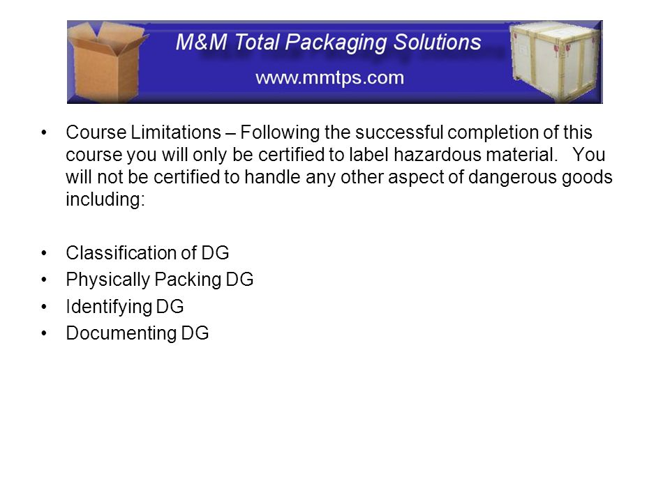 Course Limitations – Following the successful completion of this course you will only be certified to label hazardous material. You will not be certif