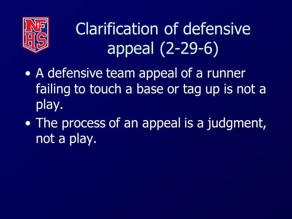 Clarification of defensive appeal (2-29-6) A defensive team appeal of a runner failing to touch a base or tag up is not a play.