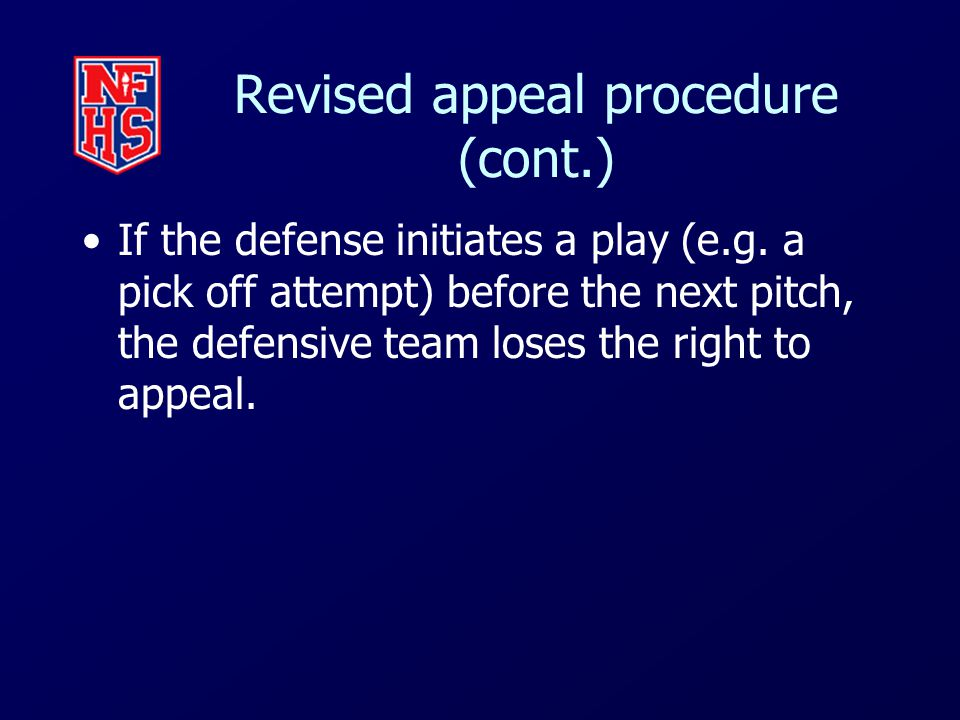 Revised appeal procedure (cont.) If the defense initiates a play (e.g.