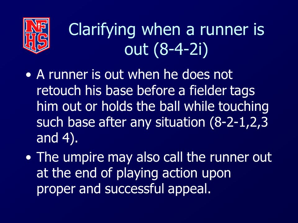 Clarifying when a runner is out (8-4-2i) A runner is out when he does not retouch his base before a fielder tags him out or holds the ball while touching such base after any situation (8-2-1,2,3 and 4).
