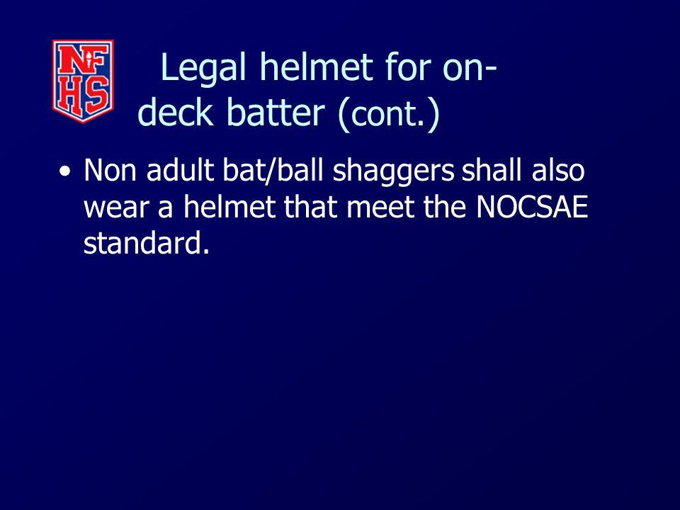 Legal helmet for on- deck batter ( cont.