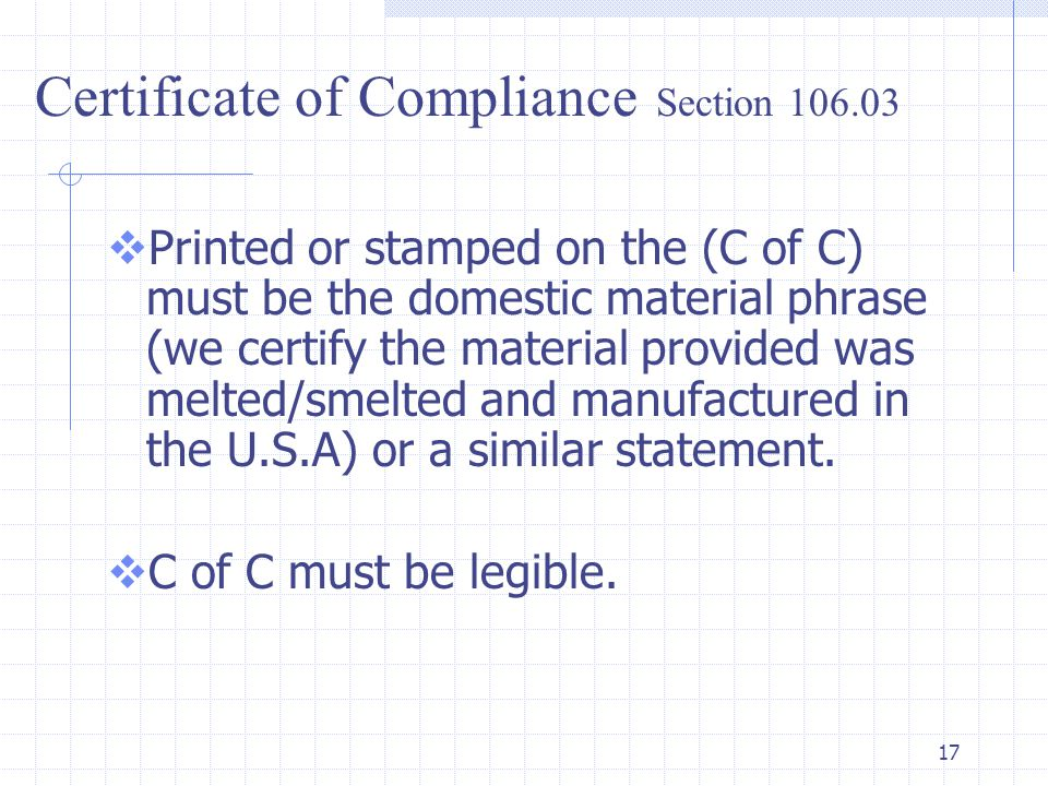 17  Printed or stamped on the (C of C) must be the domestic material phrase (we certify the material provided was melted/smelted and manufactured in the U.S.A) or a similar statement.