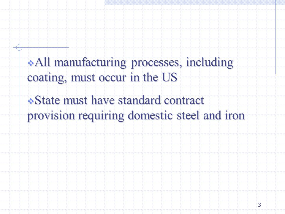 3  All manufacturing processes, including coating, must occur in the US  State must have standard contract provision requiring domestic steel and ir