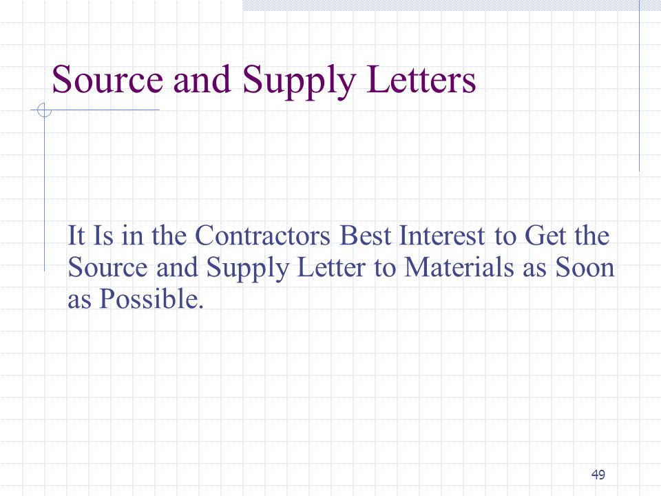 49 Source and Supply Letters It Is in the Contractors Best Interest to Get the Source and Supply Letter to Materials as Soon as Possible.