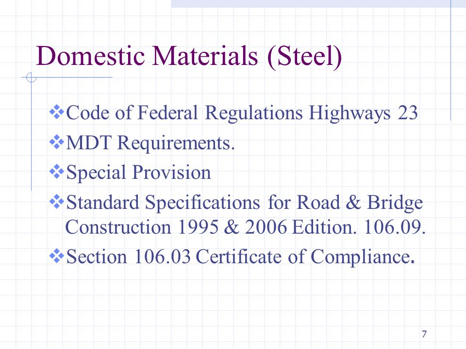 7 Domestic Materials (Steel)  Code of Federal Regulations Highways 23  MDT Requirements.