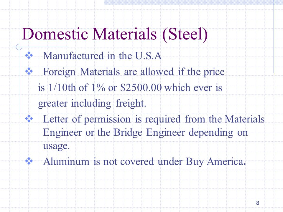 8 Domestic Materials (Steel)  Manufactured in the U.S.A  Foreign Materials are allowed if the price is 1/10th of 1% or $2500.00 which ever is greater including freight.