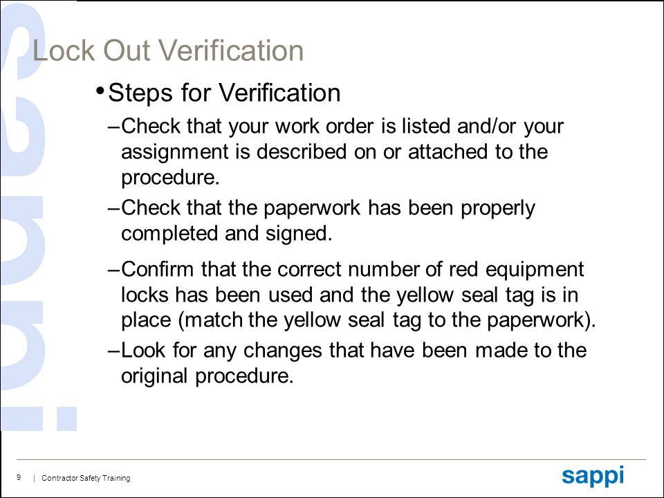 | Contractor Safety Training 9 Lock Out Verification Steps for Verification –Check that your work order is listed and/or your assignment is described on or attached to the procedure.