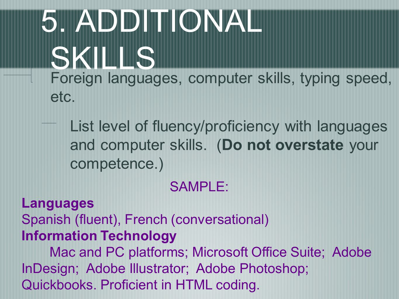 5. ADDITIONAL SKILLS Foreign languages, computer skills, typing speed, etc. List level of fluency/proficiency with languages and computer skills. (Do