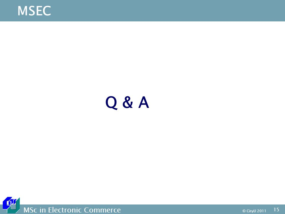 MSc in Electronic Commerce © CityU MSEC Q & A