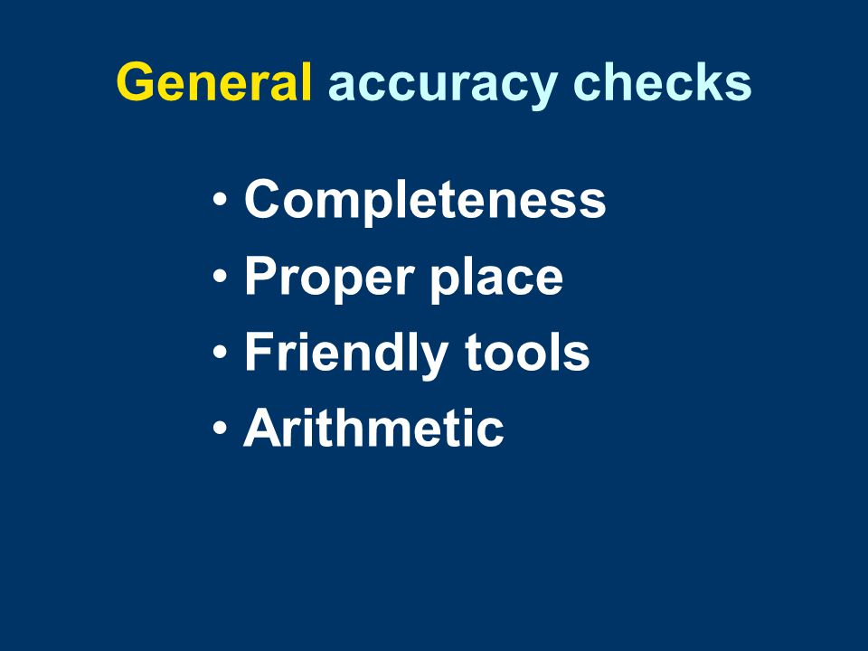 General accuracy checks Completeness Proper place Friendly tools Arithmetic