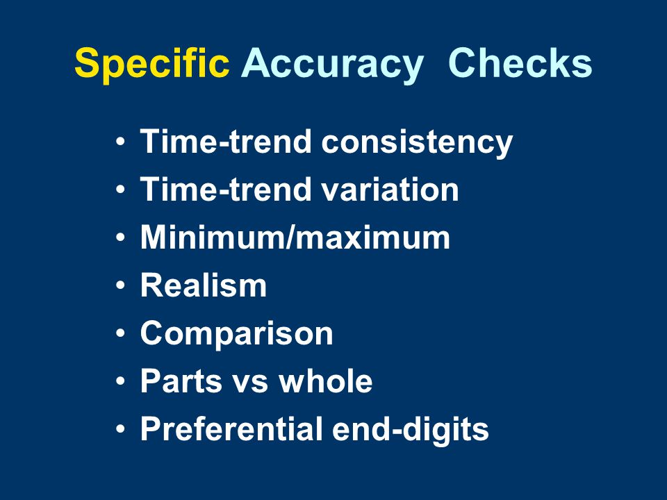 Specific Accuracy Checks Time-trend consistency Time-trend variation Minimum/maximum Realism Comparison Parts vs whole Preferential end-digits