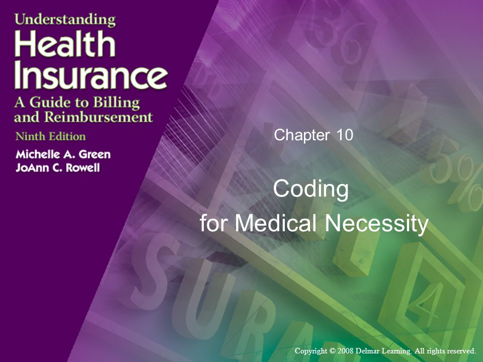 Copyright © 2008 Delmar Learning. All rights reserved. Chapter 10 Coding for Medical Necessity