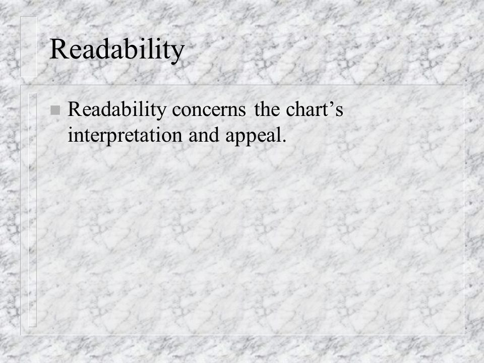 Readability n Readability concerns the chart's interpretation and appeal.