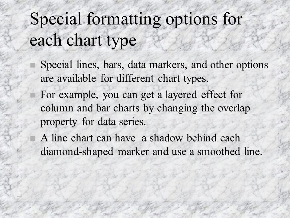 Special formatting options for each chart type n Special lines, bars, data markers, and other options are available for different chart types. n For e