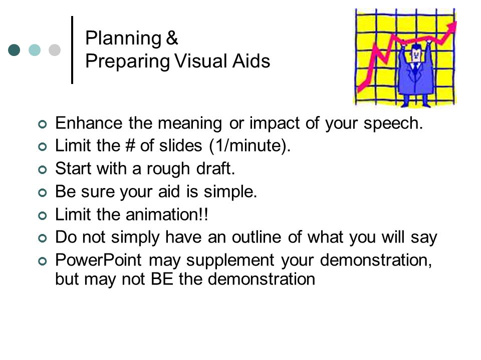 Planning & Preparing Visual Aids Enhance the meaning or impact of your speech.