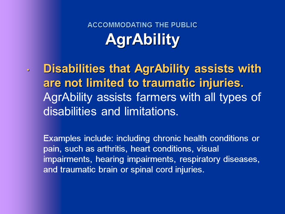 Disabilities that AgrAbility assists with are not limited to traumatic injuries. Disabilities that AgrAbility assists with are not limited to traumati