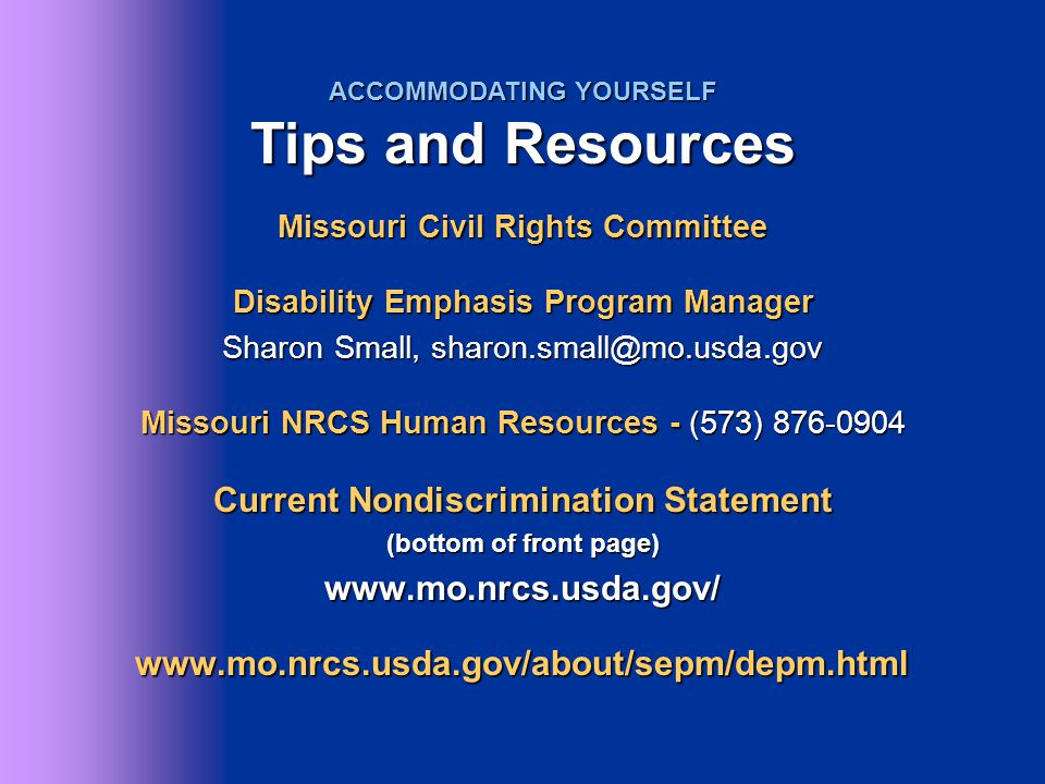 Missouri Civil Rights Committee Disability Emphasis Program Manager Sharon Small, sharon.small@mo.usda.gov Missouri NRCS Human Resources - (573) 876-0