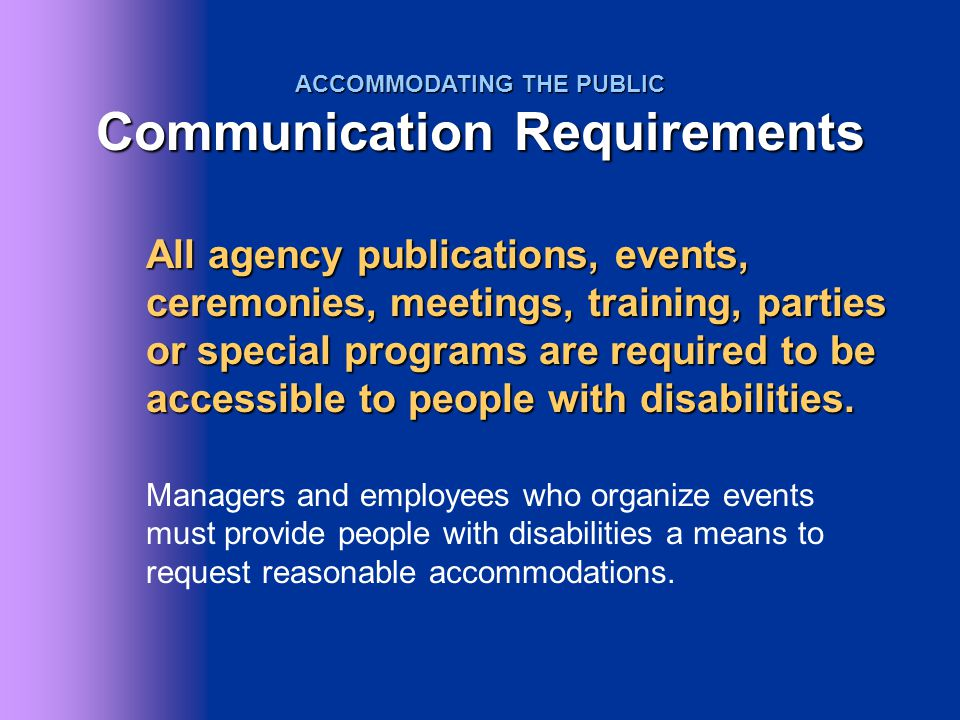 All agency publications, events, ceremonies, meetings, training, parties or special programs are required to be accessible to people with disabilities
