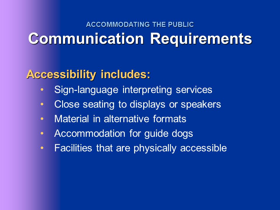 Accessibility includes: Sign-language interpreting services Close seating to displays or speakers Material in alternative formats Accommodation for gu