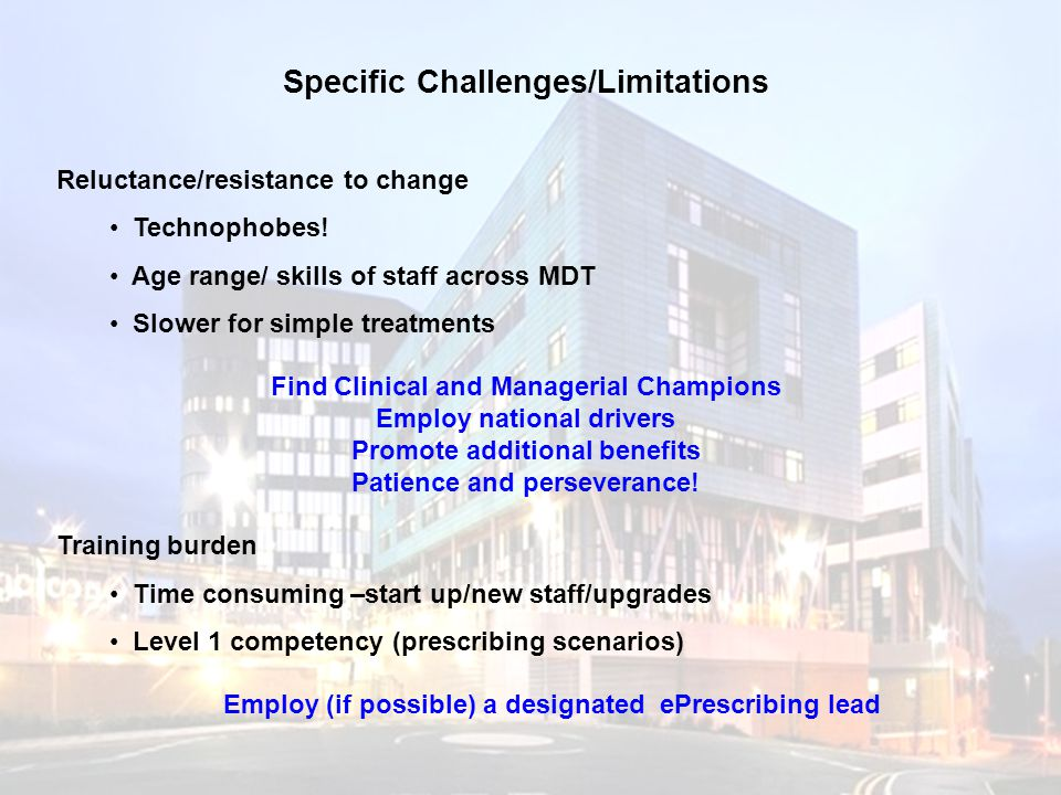 Specific Challenges/Limitations Reluctance/resistance to change Technophobes.