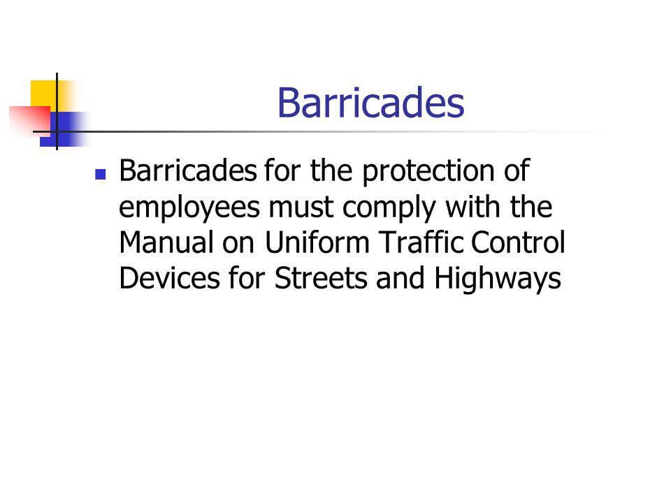 Barricades Barricades for the protection of employees must comply with the Manual on Uniform Traffic Control Devices for Streets and Highways