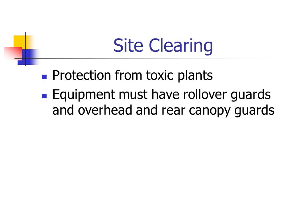 Site Clearing Protection from toxic plants Equipment must have rollover guards and overhead and rear canopy guards