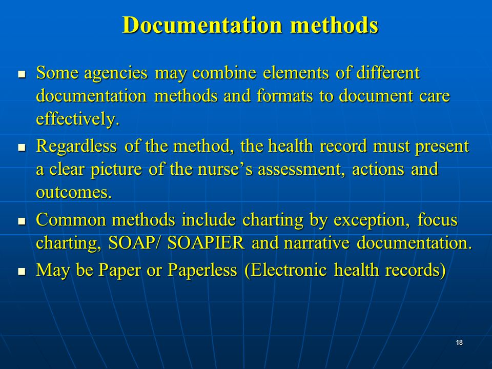Documentation methods Some agencies may combine elements of different documentation methods and formats to document care effectively.