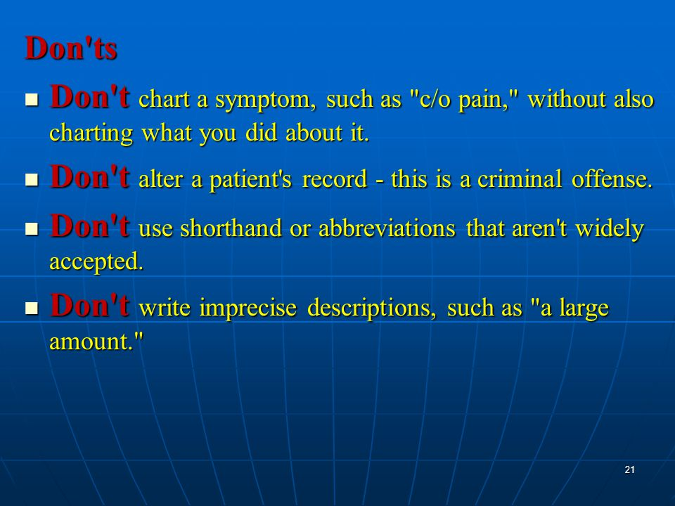 Don ts Don t chart a symptom, such as c/o pain, without also charting what you did about it.