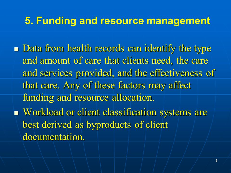 5. Funding and resource management Data from health records can identify the type and amount of care that clients need, the care and services provided