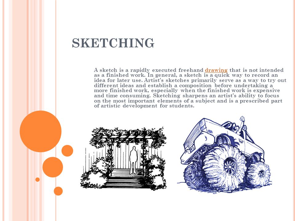 SKETCHING A sketch is a rapidly executed freehand drawing that is not intended as a finished work.