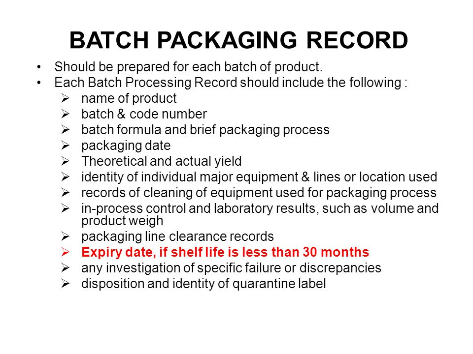 Should be prepared for each batch of product. Each Batch Processing Record should include the following :  name of product  batch & code number  ba