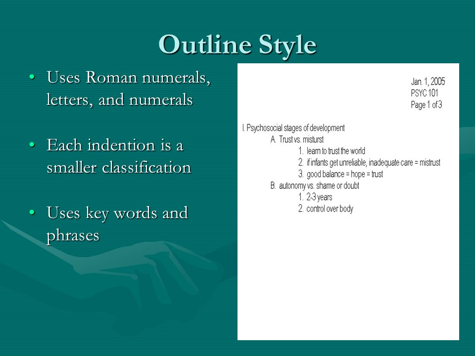 Outline Style Uses Roman numerals, letters, and numeralsUses Roman numerals, letters, and numerals Each indention is a smaller classificationEach inde