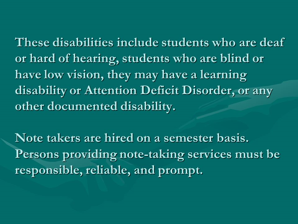 These disabilities include students who are deaf or hard of hearing, students who are blind or have low vision, they may have a learning disability or
