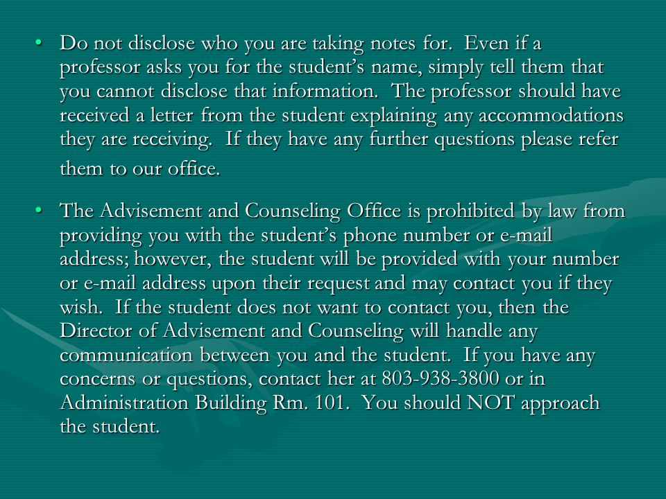Do not disclose who you are taking notes for. Even if a professor asks you for the student's name, simply tell them that you cannot disclose that info