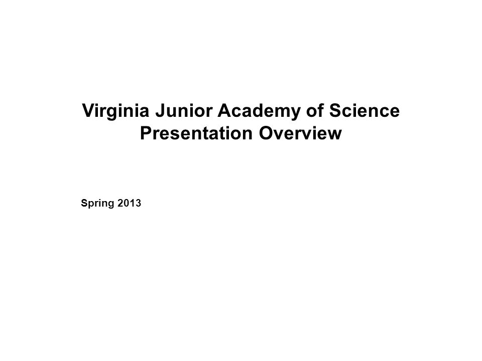 Virginia Junior Academy of Science Presentation Overview Spring 2013