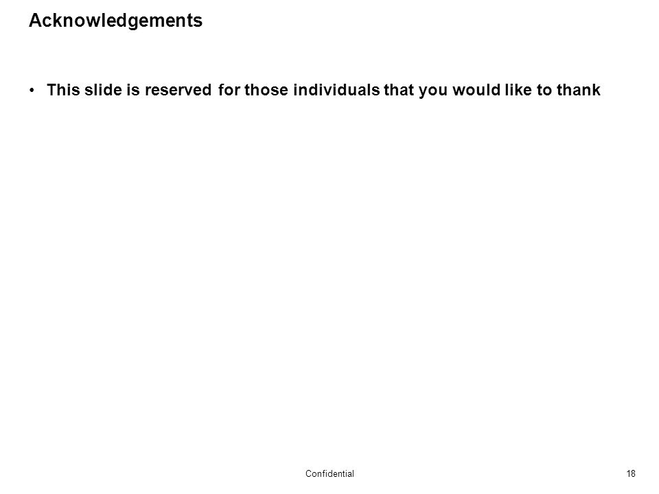 18Confidential Acknowledgements This slide is reserved for those individuals that you would like to thank