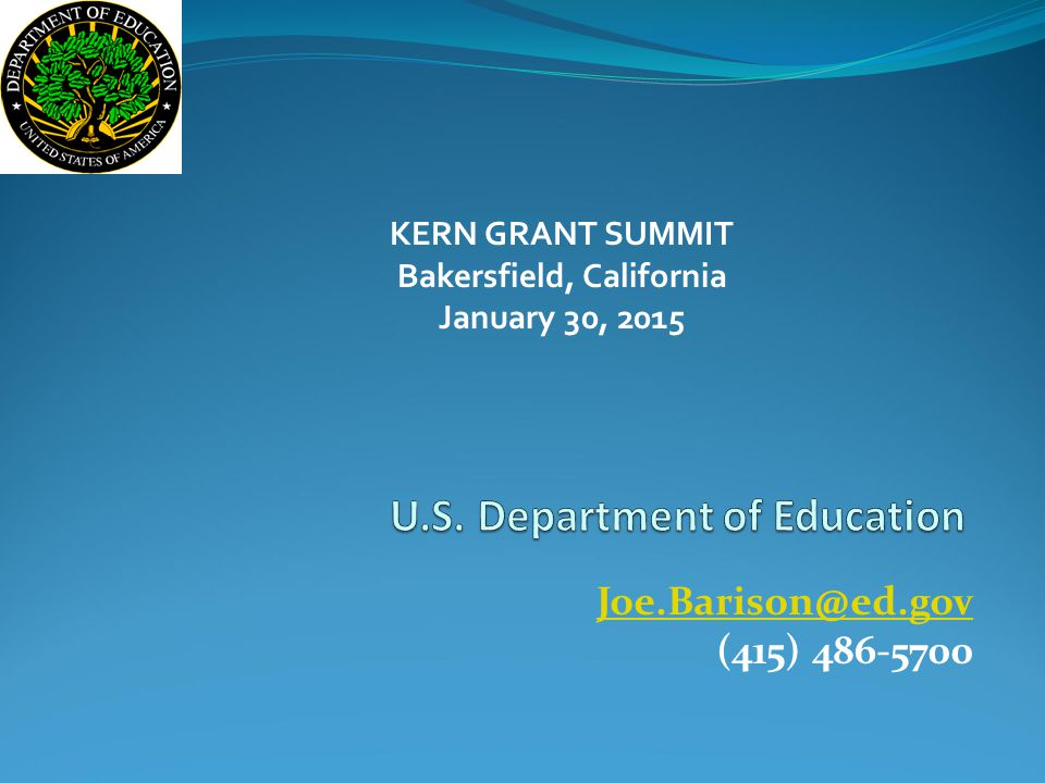 Joe.Barison@ed.gov (415) 486-5700 KERN GRANT SUMMIT Bakersfield, California January 30, 2015