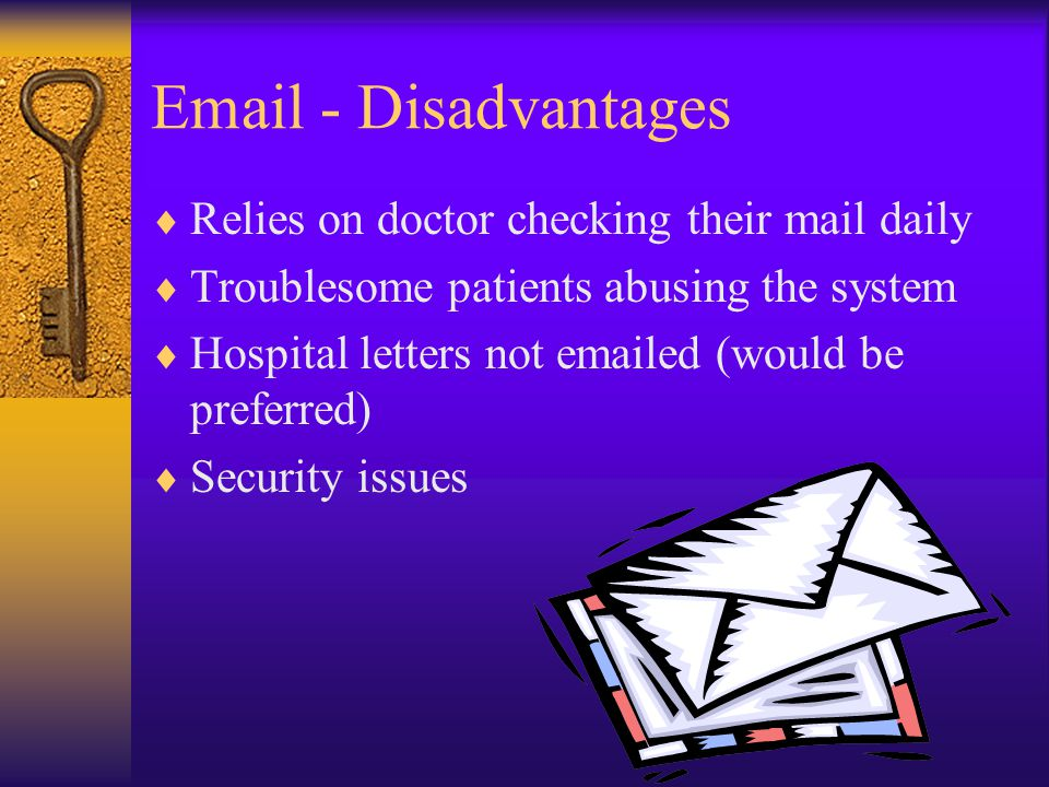 Email - Disadvantages  Relies on doctor checking their mail daily  Troublesome patients abusing the system  Hospital letters not emailed (would be preferred)  Security issues