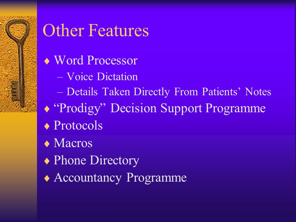 Other Features  Word Processor –Voice Dictation –Details Taken Directly From Patients' Notes  Prodigy Decision Support Programme  Protocols  Macros  Phone Directory  Accountancy Programme