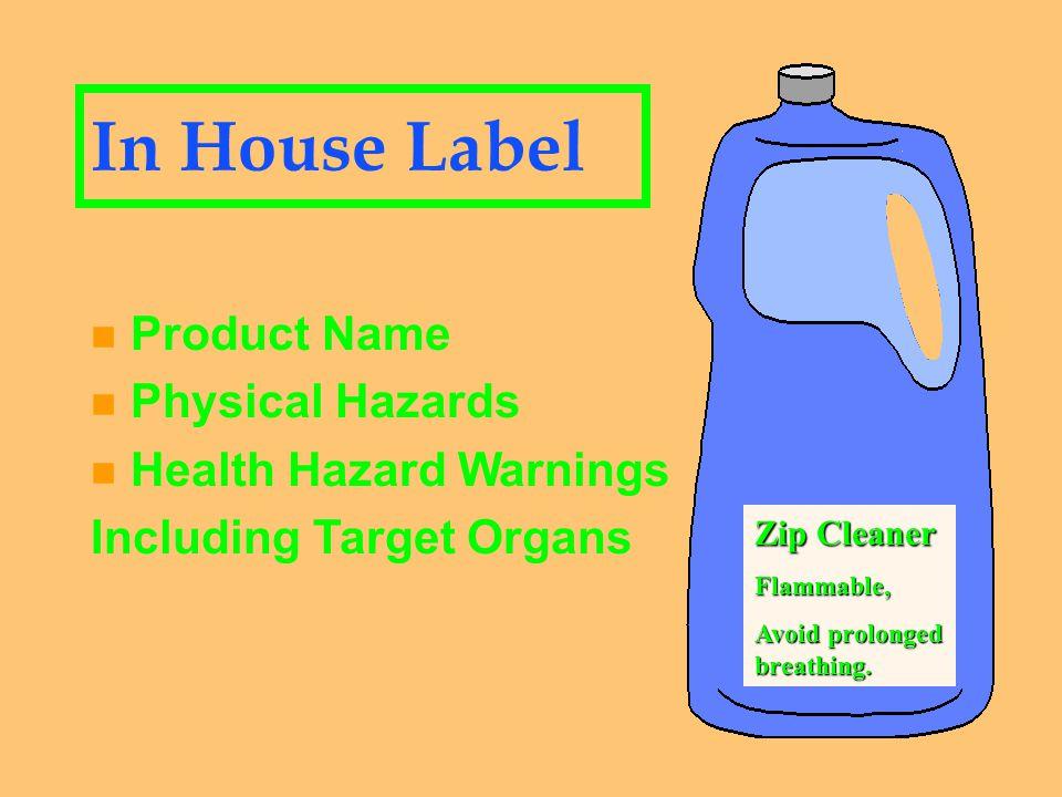 Manufacturers Label n n Mfg.'s Name/Address n n Product Name n n Physical Warnings n n Health Hazard Warnings Including Target Organs Zip Cleaner XYZ Company PO Box 1 Anytown, OH Flammable, Avoid Prolong Breathing