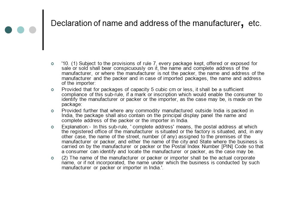 Declaration of name and address of the manufacturer, etc. '10. (1) Subject to the provisions of rule 7, every package kept, offered or exposed for sal